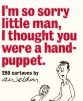 I'm So Sorry Little Man, I Thought You Were a Hand-Puppet: 250 Cartoons by A Weldon артикул 661a.